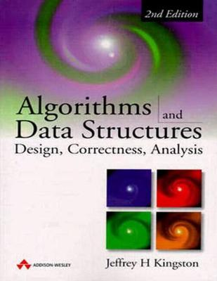 Algorithms and Data Structures: Design, Correctness, Analysis - Kingston, Jeffrey H, Dr. (Preface by)