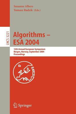 Algorithms -- ESA 2004: 12th Annual European Symposium, Bergen, Norway, September 14-17, 2004, Proceedings - Albers, Susanne (Editor), and Radzik, Tomasz (Editor)