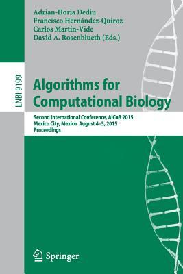 Algorithms for Computational Biology: Second International Conference, Alcob 2015, Mexico City, Mexico, August 4-5, 2015, Proceedings - Dediu, Adrian-Horia (Editor), and Hernandez-Quiroz, Francisco (Editor), and Martin-Vide, Carlos (Editor)
