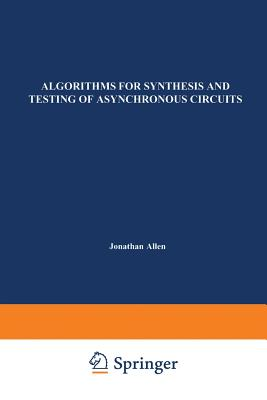 Algorithms for Synthesis and Testing of Asynchronous Circuits - Lavagno, Luciano, and Sangiovanni-Vincentelli, Alberto