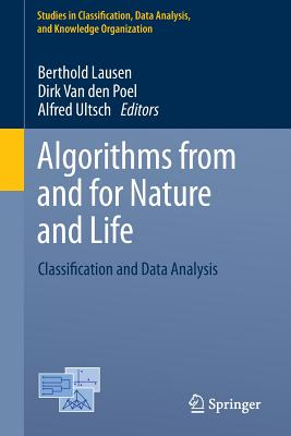 Algorithms from and for Nature and Life: Classification and Data Analysis - Lausen, Berthold (Editor)