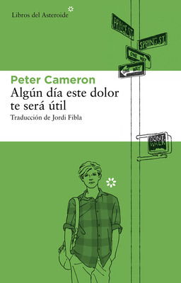 Algun Dia Este Dolor Te Sera Util - Cameron, Peter, and Fibla, Jordi (Translated by)
