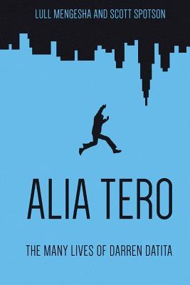 Alia Tero: The Many Lives of Darren Datita - Mengesha, Lull, and Spotson, Scott