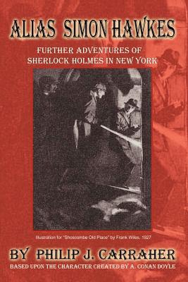 Alias Simon Hawkes: Further Adventures of Sherlock Holmes in New York - Carraher, Philip J