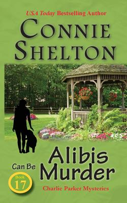 Alibis Can Be Murder: Charlie Parker Mysteries, Book 17 - Shelton, Connie