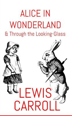 Alice in Wonderland: & Through the Looking-Glass - Carroll, Lewis