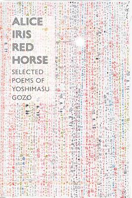 Alice Iris Red Horse: Selected Poems - Yoshimasu, Gozo, and Gander, Forrest (Editor)