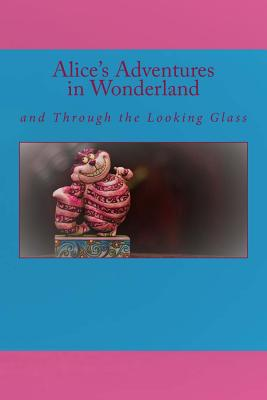 Alice's Adventures in Wonderland: And Through the Looking Glass - Carroll, Lewis