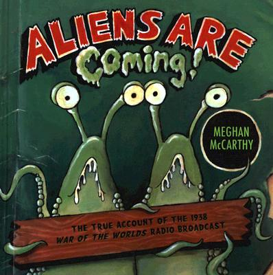 Aliens Are Coming!: The True Account of the 1938 War of the Worlds Radio Broadcast - McCarthy, Meghan (Illustrator)