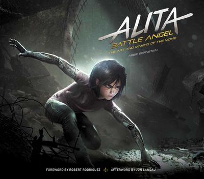 Alita: Battle Angel - The Art and Making of the Movie - Bernstein, Abbie
