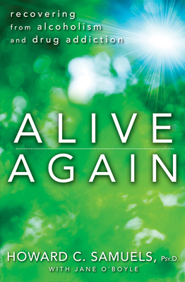 Alive Again: Recovering from Alcoholism and Drug Addiction - Samuels, Howard C
