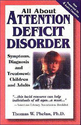 All about Attention Deficit Disorder - Phelan, Thomas W, PhD, and Ellyn, Glen
