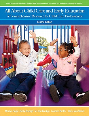 All about Child Care and Early Education: A Comprehensive Resource for Child Care Professionals - Segal, Marilyn, Ph.D., and Bardige, Betty, Ed.D., and Bardige, M Kori