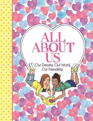 All About Us: Our Dreams, Our World, Our Friendship - Bailey, Ellen