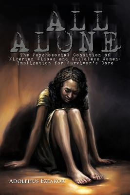 All Alone: The Psychosocial Condition of Nigerian Widows and Childless Women: Implication for Survivor's Care - Ezeakor, Adolphus