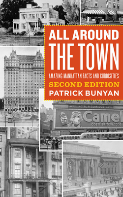 All Around the Town: Amazing Manhattan Facts and Curiosities - Bunyan, Patrick