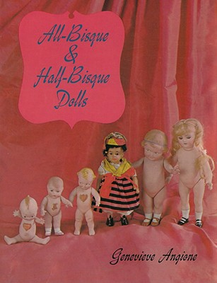 All-Bisque & Half-Bisque Dolls - Angione, Genevieve