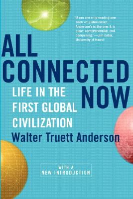 All Connected Now: Life in the First Global Civilization - Anderson, Walter Truett, and Anderson, Walt