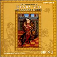 All Goodly Sports: Music of Henry VIII - Hugh Wilson (tenor); Sirinu