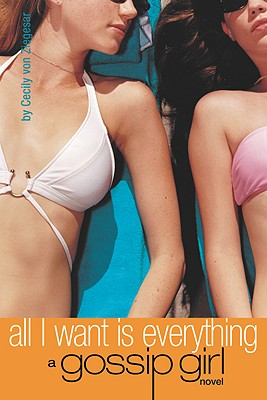 All I Want Is Everything - Von Ziegesar, Cecily