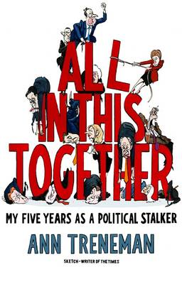 All in it Together: My Five Years as a political stalker - Treneman, Ann