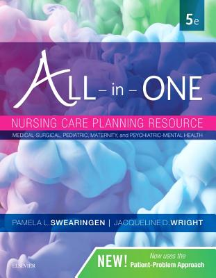 All-In-One Nursing Care Planning Resource: Medical-Surgical, Pediatric, Maternity, and Psychiatric-Mental Health - Swearingen, Pamela L, and Wright, Jacqueline