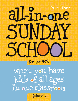 All-In-One Sunday School Volume 2: When You Have Kids of All Ages in One Classroom - Keffer, Lois