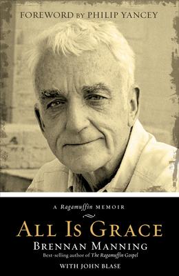 All Is Grace: A Ragamuffin Memoir - Manning, Brennan, and Blase, John
