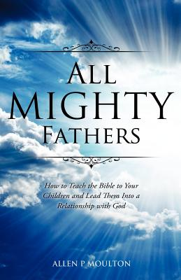 All Mighty Fathers - Moulton, Allen P