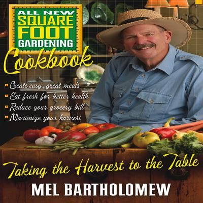 All New Square Foot Gardening Cookbook: Taking the Harvest to the Table - Mel Bartholomew, and Bartholomew, Mel
