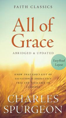 All of Grace: Know That God's Gift of Salvation Is Absolutely Free and Available to Everyone - Spurgeon, Charles