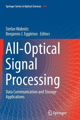 All-Optical Signal Processing: Data Communication and Storage Applications - Wabnitz, Stefan (Editor), and Eggleton, Benjamin J (Editor)