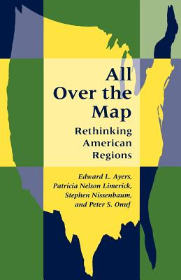 All Over the Map: Rethinking American Regions - Ayers, Edward L, and Limerick, Patricia Nelson, and Nissenbaum, Stephen