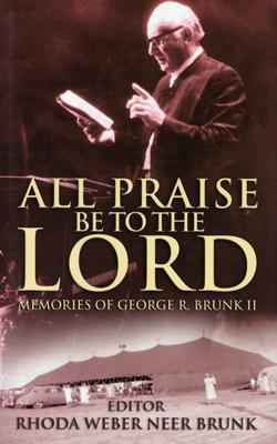 All Praise Be to the Lord - Brunk, Rhoda Weber Neer (Editor)