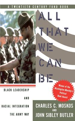 All That We Can Be: Black Leadership and Racial Integration the Army Way - Moskos, Charles C, and Butler, John Sibley