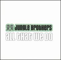 All That We Do - Jungle Brothers