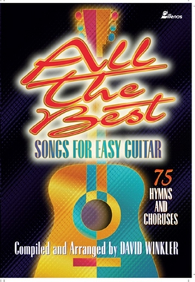 All the Best Songs for Easy Guitar: 75 Hymns and Choruses - Winkler, David (Composer)