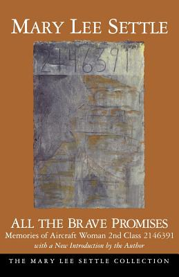All the Brave Promises: Memories of Aircraft Woman 2nd Class 2146391 - Settle, Mary Lee