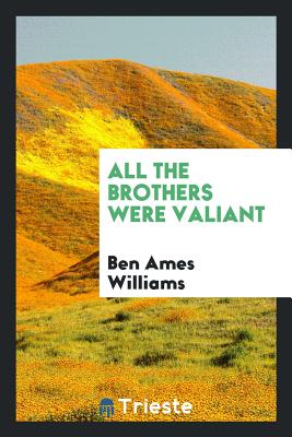 All the Brothers Were Valiant - Williams, Ben Ames