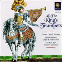 All the King's Trumpets - Edward Brewer (harpsichord); Edward Brewer (organ); Edward Carroll (trumpet); New York Trumpet Ensemble