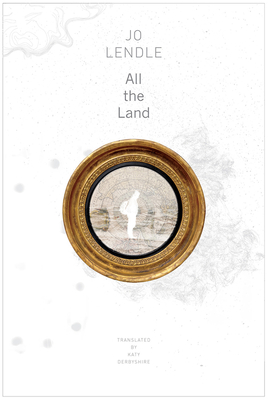 All the Land - Lendle, Jo, and Derbyshire, Katy (Translated by)