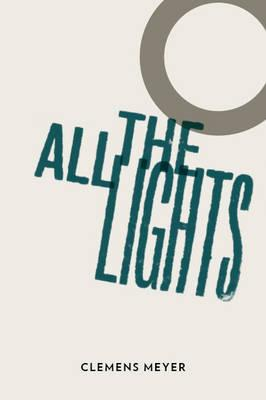 All the lights - Meyer, Clemens, and Derbyshire, Katy (Translated by)