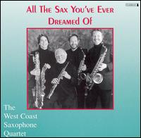 All the Sax You've Ever Dreamed of - West Coast Saxophone Quartet
