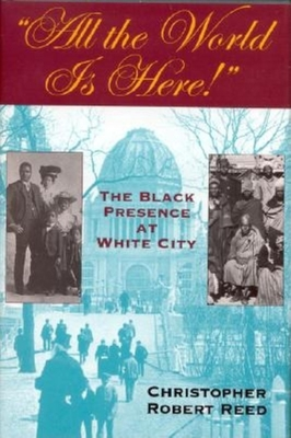 All the World is Here!: The Black Presence at White City - Reed, Christopher Robert