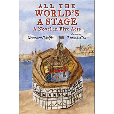 All the World's a Stage: A Novel in Five Acts - Woelfle, Gretchen