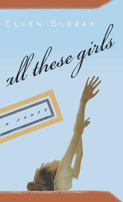 All These Girls - Slezak, Ellen