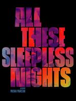 All These Sleepless Nights - Michal Marczak