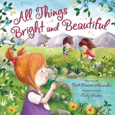 All Things Bright and Beautiful - Alexander, Cecil Frances