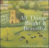 All Things Bright & Beautiful - Alexandra Gibson (contralto); Benjamin Rayfield (tenor); Diane Atherton (soprano); Helen Parker (soprano);...