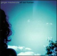 All Too Human - Ginger Mackenzie